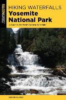 Hiking Waterfalls Yosemite National Park: A Guide to the Park's Greatest Waterfalls - Hiking Waterfalls (Paperback)