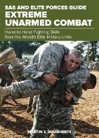 SAS and Elite Forces Guide Extreme Unarmed Combat: Hand-To-Hand Fighting Skills From The World's Elite Military Units - SAS (Paperback)