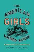 The American Girl's Handy Book: Making the Most of Outdoor Fun (Hardback)