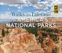 Walks of a Lifetime in America's National Parks: Extraordinary Hikes in Exceptional Places (Paperback)