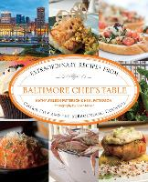 Baltimore Chef's Table: Extraordinary Recipes From Charm City And The Surrounding Counties - Chef's Table (Paperback)