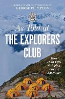 As Told At the Explorers Club: More Than Fifty Gripping Tales Of Adventure (Paperback)