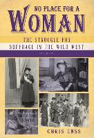 No Place for a Woman: The Struggle for Suffrage in the Wild West (Hardback)