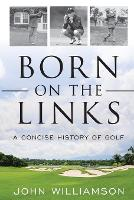 Born on the Links: A Concise History of Golf (Paperback)