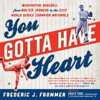 You Gotta Have Heart: Washington Baseball from Walter Johnson to the 2019 World Series Champion Nationals (Paperback)