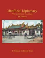 Unofficial Diplomacy: The American Institute in Taiwan: A Memoir (Paperback)