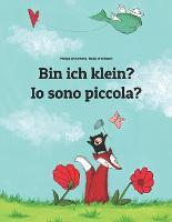 Bin ich klein? Io sono piccola?: Kinderbuch Deutsch-Italienisch (zweisprachig/bilingual) - Weltkinderbuch (Paperback)