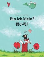 Bin ich klein? 我小吗?: Wo xiao ma? Kinderbuch Deutsch-Chinesisch [vereinfacht] (zweisprachig/bilingual) - Weltkinderbuch (Paperback)