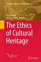 The Ethics of Cultural Heritage - Ethical Archaeologies: The Politics of Social Justice 4 (Paperback)