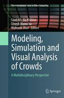 Modeling, Simulation and Visual Analysis of Crowds: A Multidisciplinary Perspective - The International Series in Video Computing 11 (Paperback)