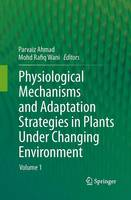 Physiological Mechanisms and Adaptation Strategies in Plants Under Changing Environment: Volume 1 (Paperback)