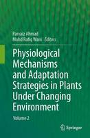 Physiological Mechanisms and Adaptation Strategies in Plants Under Changing Environment: Volume 2 (Paperback)