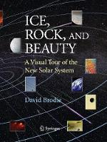 Ice, Rock, and Beauty: A Visual Tour of the New Solar System (Paperback)