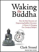 Waking the Buddha: How the Most Dynamic and Empowering Buddhist Movement in History Is Changing Our Concept of Religion (CD-Audio)