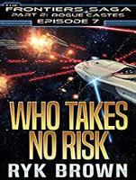 Who Takes No Risk - Frontiers Saga Part 2 : Rogue Castes 7 (CD-Audio)