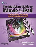 The Musician's Guide to iMovie for iPad: Creating, Editing and Sharing Videos Using iMovie for iPad: With Online Resource - Quick Pro Guides (Paperback)