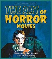 The Art of Horror Movies: An Illustrated History - Applause Books (Hardback)