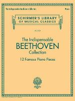 The Indispensable Beethoven Collection 12 Famous Piano Pieces