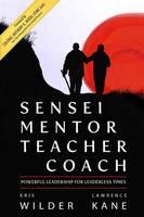 Sensei Mentor Teacher Coach: Powerful Leadership for Leaderless Times (Paperback)