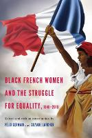Black French Women and the Struggle for Equality, 1848-2016 - France Overseas: Studies in Empire and Decolonization (Paperback)