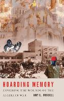 Hoarding Memory: Covering the Wounds of the Algerian War (Hardback)
