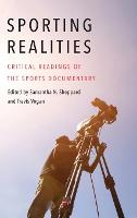 Sporting Realities: Critical Readings of the Sports Documentary - Sports, Media, and Society (Hardback)