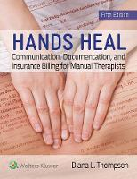 Hands Heal: Communication, Documentation, and Insurance Billing for Manual Therapists (Paperback)