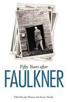 Fifty Years after Faulkner - Faulkner and Yoknapatawpha Series (Hardback)