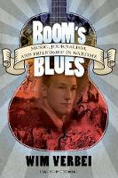 Boom's Blues: Music, Journalism, and Friendship in Wartime - American Made Music Series (Hardback)
