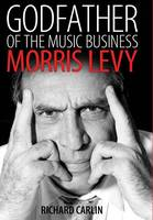 Godfather of the Music Business: Morris Levy - American Made Music Series (Paperback)