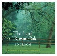 The Land of Rowan Oak: An Exploration of Faulkner's Natural World (Hardback)