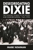 Desegregating Dixie: The Catholic Church in the South and Desegregation, 1945-1992 (Paperback)