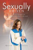 Sexually Driven: One Church Girl's Struggle with Sexual Addiction and a Desire to Be Loved (Paperback)