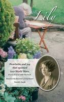 Lily: Heartache and Joy That Spanned Two World Wars. (Hardback)
