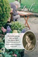 Lily: Heartache and Joy That Spanned Two World Wars. (Paperback)