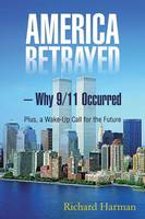 America Betrayed ? Why 9/11 Occurred: Plus, a Wake-Up Call for the Future (Paperback)