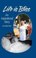 Life Is Bliss: An Inspirational Story (Hardback)