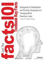 Studyguide for Globalization and Diversity: Geography of a Changing World by Rowntree, Lester, ISBN 9780321821461 (Paperback)