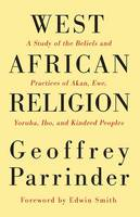 West African Religion: A Study of the Beliefs and Practices of Akan, Ewe, Yoruba, Ibo, and Kindred Peoples (Paperback)