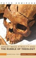 Amidst Mass Atrocity and the Rubble of Theology (Hardback)