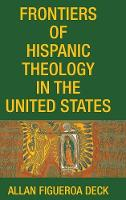 Frontiers of Hispanic Theology in the United States (Hardback)