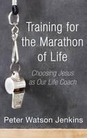 Training for the Marathon of Life (Hardback)