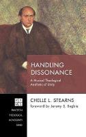 Handling Dissonance - Princeton Theological Monograph 239 (Hardback)