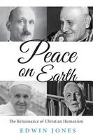 Peace on Earth: The Renaissance of Christian Humanism (Paperback)