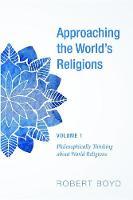 Approaching the World's Religions, Volume 1 (Hardback)