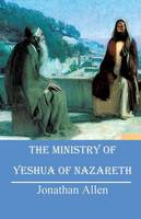 The Ministry of Yeshua of Nazareth (Paperback)