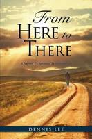 From Here to There: A Journey To Spiritual Transformation (Paperback)