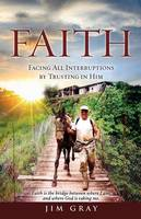 Faith: Facing All Interruptions by Trusting in Him (Paperback)