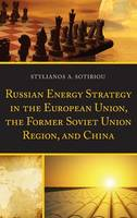 Russian Energy Strategy in the European Union, the Former Soviet Union Region, and China