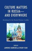 Culture Matters in Russia-and Everywhere: Backdrop for the Russia-Ukraine Conflict (Hardback)